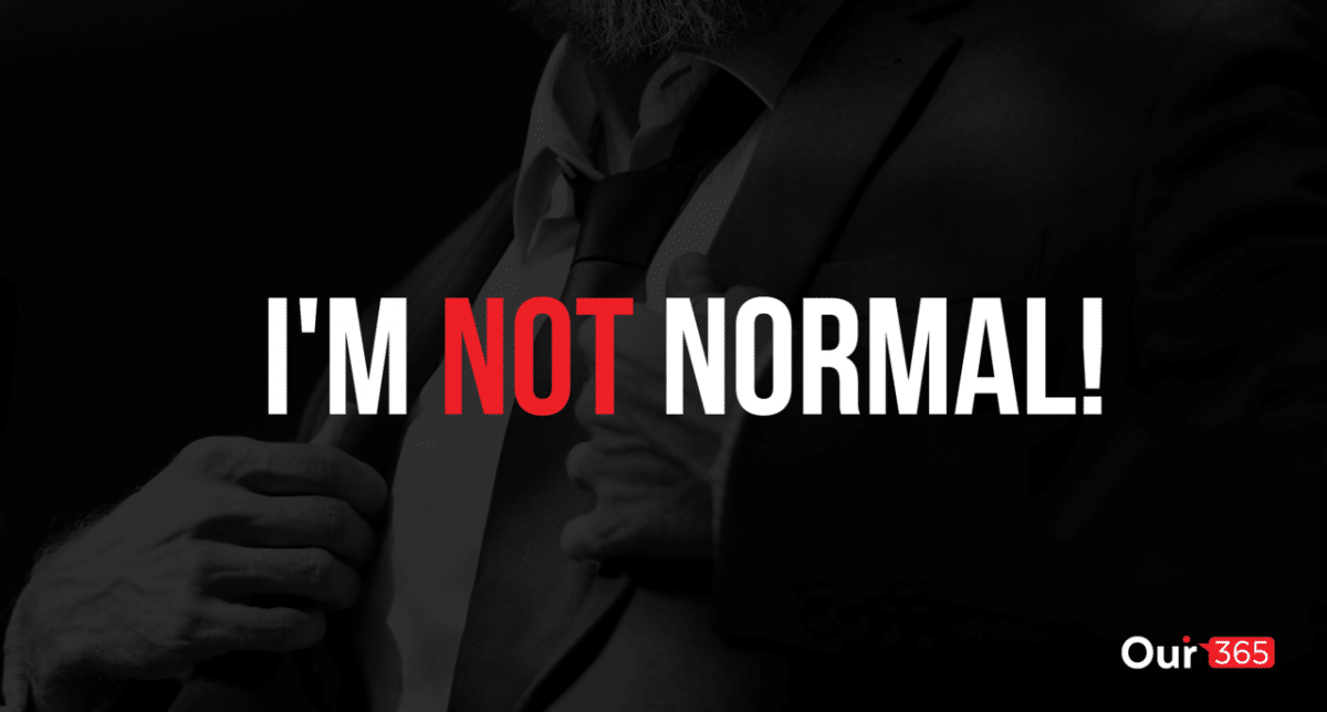 You are so not normal!