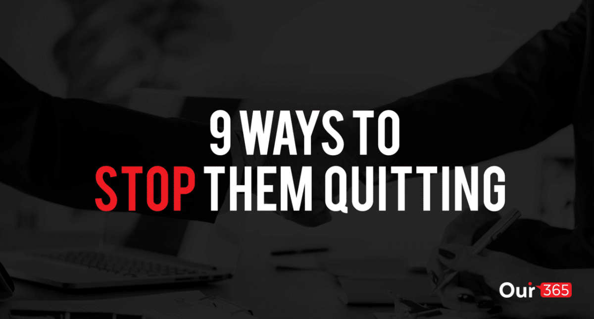 9 ways to stop them quitting