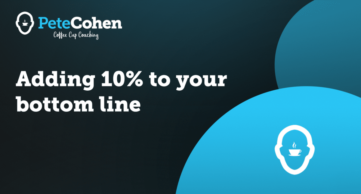 Adding 10% to your bottom line
