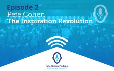 Pete Cohen Podcast Episode 2 – The Inspiration Revolution