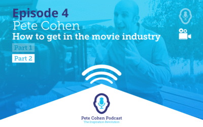 Pete Cohen Podcast Episode 4 – How To Get Into The Movie Industry Part 2