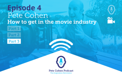 Pete Cohen Podcast Episode 4 – How To Get Into The Movie Industry Part 3