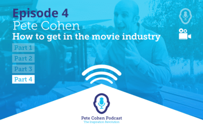 Pete Cohen Podcast Episode 4 – How To Get Into The Movie Industry Part 4